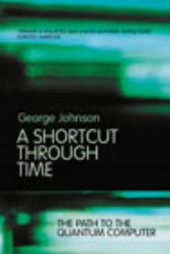 A Shortcut Through Time By George Johnson