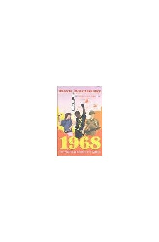 1968: The Year That Rocked the World By Mark Kurlansky