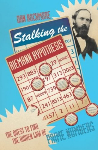 Stalking the Riemann Hypothesis: The Quest to Find the Hidden Law of Prime Numbers by Daniel Nahum Rockmore