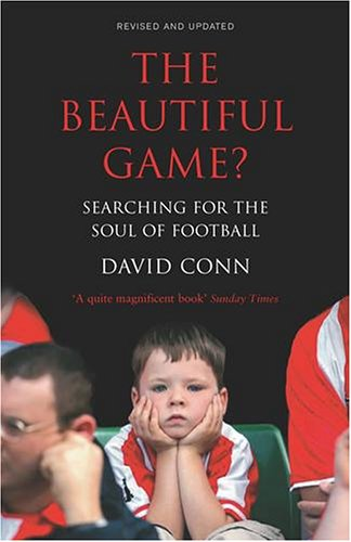 The Beautiful Game?: Searching for the Soul of Football by David Conn