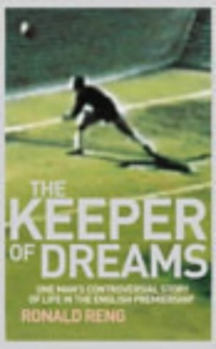 The Keeper of Dreams: One Man's Controversial Story of Life in the English Premiership: The Incredible Story of a Goalkeeper By Ronald Reng