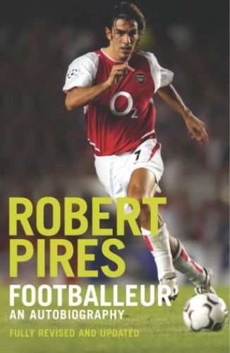 Footballeur: An Autobiography by Robert Pires