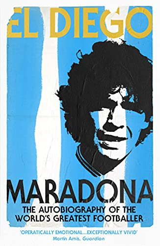 El Diego: The Autobiography of the World's Greatest Footballer By Diego Maradona