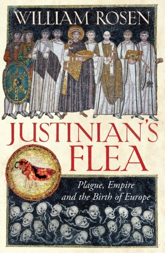 Justinians Flea Plague, Empire and the Birth of Europe By William Rosen
