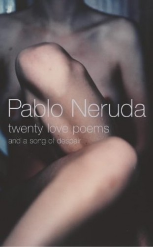 Twenty Love Poems: And A Song Of Despair By Pablo Neruda