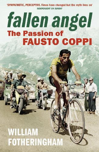 Fallen Angel: The Passion of Fausto Coppi by William Fotheringham