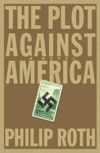Plot Against America The Plot Against America By Philip Roth