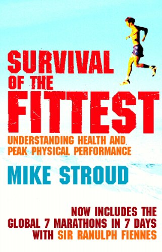Survival Of The Fittest: Understanding Health and Peak Physical Performance By Mike Stroud