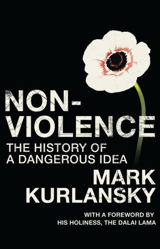 Nonviolence: The History of a Dangerous Idea by Mark Kurlansky