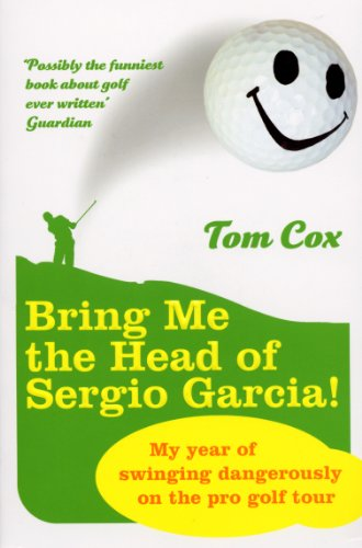 Bring Me the Head of Sergio Garcia by Tom Cox