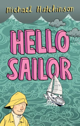 Hello Sailor: A Year Spent Adrift and All at Sea By Michael Hutchinson