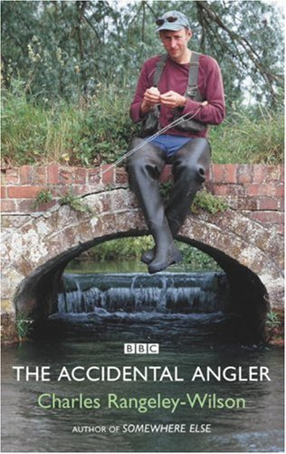 The Accidental Angler by Charles Rangeley-Wilson