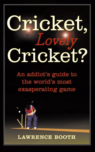 Cricket, Lovely Cricket? By Lawrence Booth