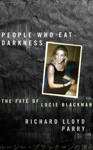 People Who Eat Darkness The Fate of Lucie Blackman von R L Parry