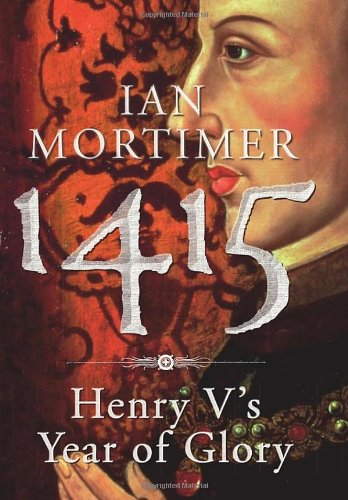 1415: Henry V's Year of Glory By Ian Mortimer