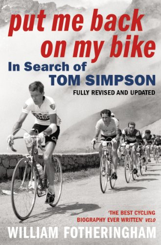 Put Me Back on My Bike: In Search of Tom Simpson (Yellow Jersey Cycling Classics) By William Fotheringham