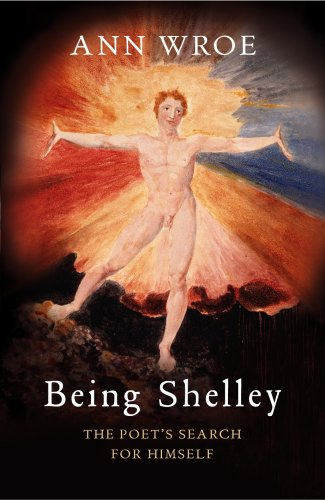 Being Shelley: The Poet?s Search for Himself By Ann Wroe