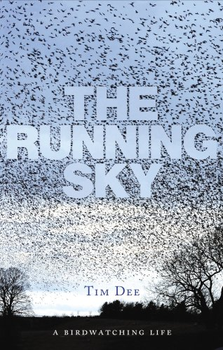 The Running Sky: A Bird-watching Life by Tim Dee