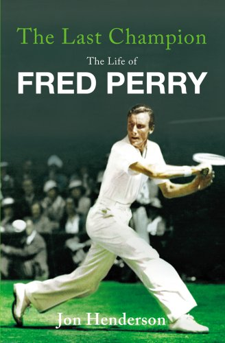 Last Champion, The The Life of Fred Perry By Jon Henderson