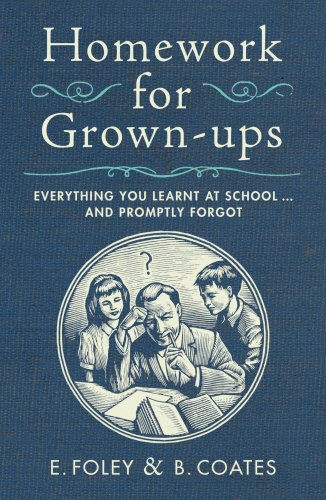 Homework for Grown-ups: Everything You Learnt at School... and Promptly Forgot by Elizabeth Foley