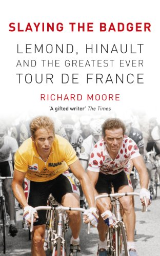 Slaying the Badger: LeMond, Hinault and the Greatest Ever Tour De France by Richard Moore