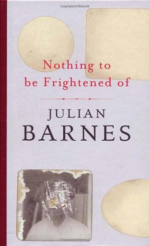 Nothing To Be Frightened Of By Julian Barnes