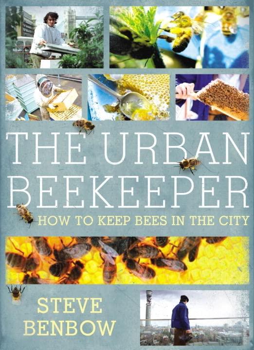 The Urban Beekeeper By Steve Benbow