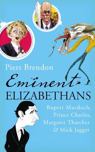 Eminent Elizabethans Rupert Murdoch, Prince Charles, Margaret Tha By Piers Brendon