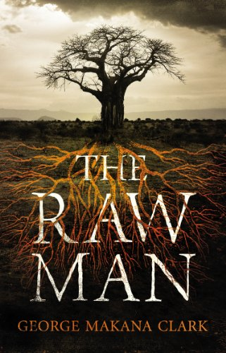 The Raw Man by George Makana Clark