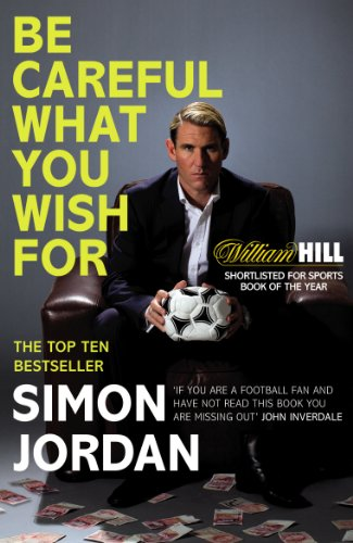 Be Careful What You Wish For By Simon Jordan