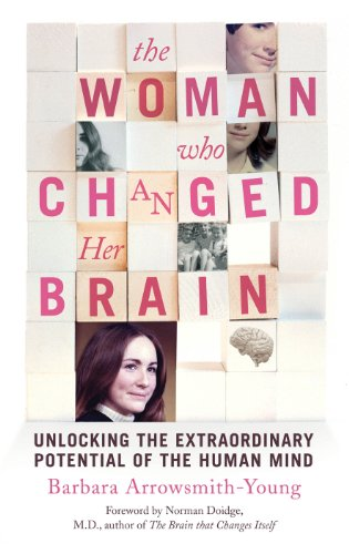 The Woman Who Changed Her Brain: Unlocking the Extraordinary Potential of the Human Mind by Barbara Arrowsmith-Young