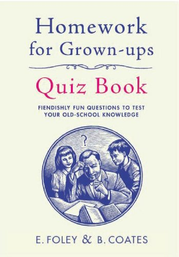Homework for Grown-ups Quiz Book: Fiendishly Fun Questions to Test Your Old-school Knowledge by Elizabeth Foley