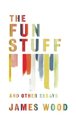 The Fun Stuff and Other Essays by James Wood