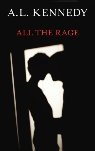 All the Rage By A. L. Kennedy