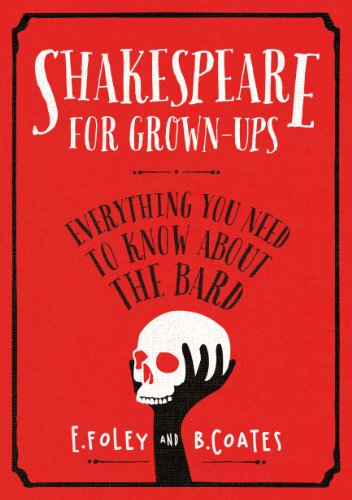 Shakespeare for Grown-ups: Everything You Need to Know About the Bard by Elizabeth Foley