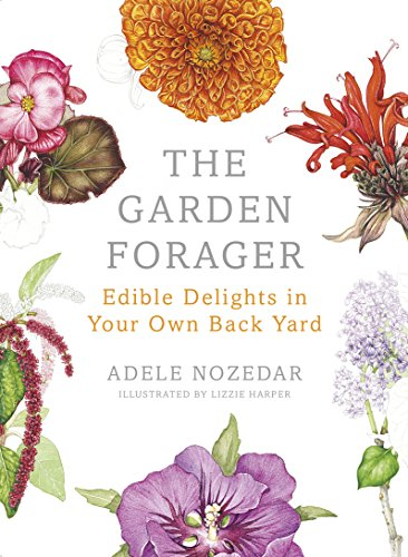 The Garden Forager: Edible Delights in your Own Back Yard By Adele Nozedar