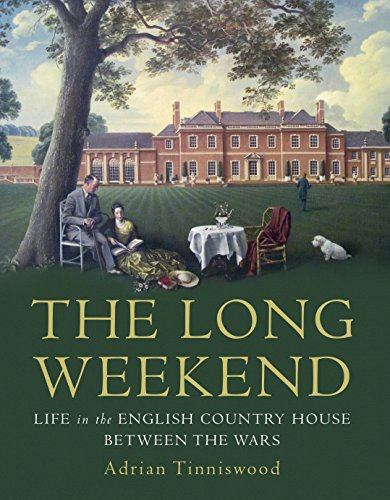 The Long Weekend: Life in the English Country House Between the Wars by Adrian Tinniswood