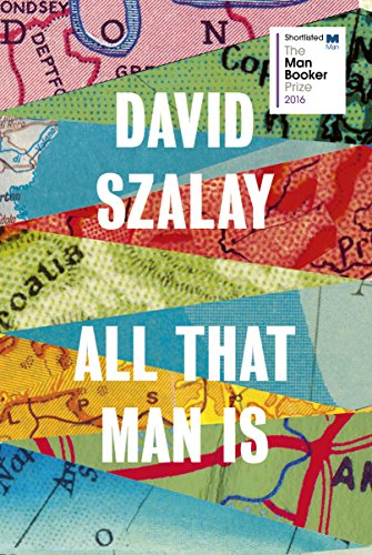 All That Man is: Shortlisted for the Man Booker Prize 2016 by David Szalay