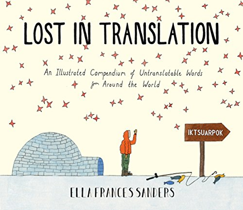 Lost in Translation: An Illustrated Compendium of Untranslatable Words by Ella Frances Sanders