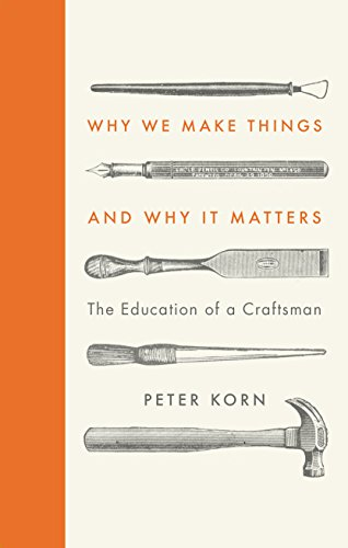 Why We Make Things and Why it Matters von Peter Korn
