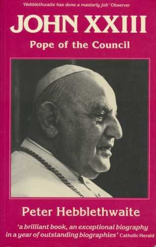 John XXIII: Pope of the Council By Peter Hebblethwaite