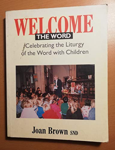 Welcome the Word: Celebrating the Liturgy of the Word with Children By Joan Brown