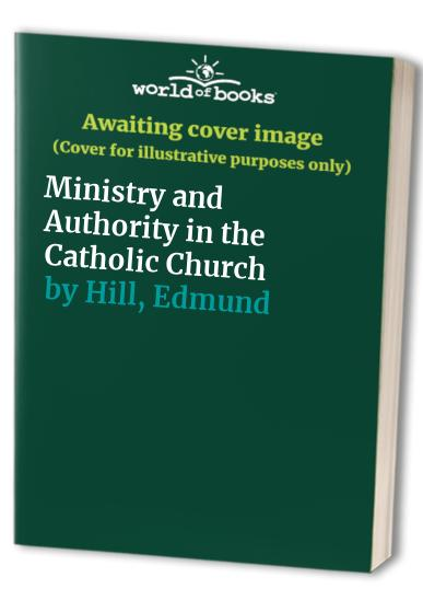 Ministry and Authority in the Catholic Church By Edmund Hill