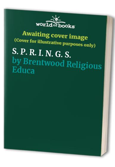 S. P. R. I. N. G. S. By Brentwood Religious Education Service