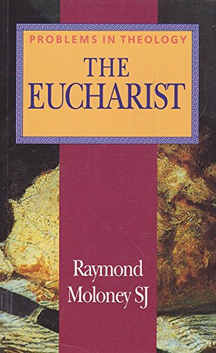 The Eucharist (Problems in Theology) By Raymond Moloney