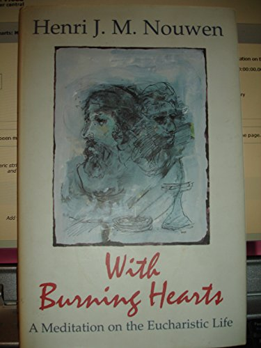 With Burning Hearts: Meditation on the Eucharistic Life By Henri J.M. Nouwen