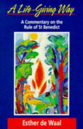 A Life-giving Way: Commentary on the Rule of St. Benedict by Esther de Waal