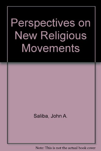 Perspectives on New Religious Movements By John A. Saliba (University of Detroit Mercy, USA)