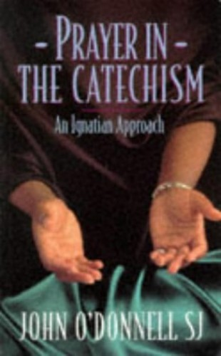 Prayer in the Catechism By John J. O'Donnell