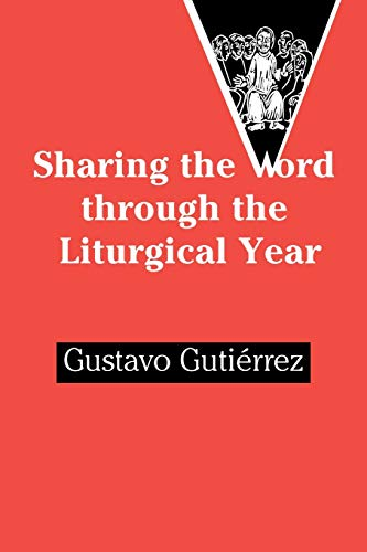 Sharing the Word Through the Liturgical Year By Gustavo Gutierrez
